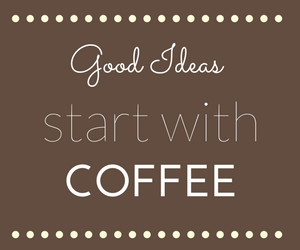 good ideas start with coffee - kaffeezubereiter